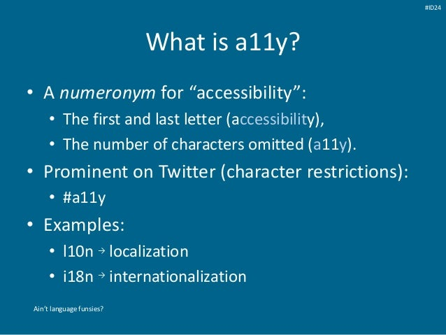 """What is a11y? • A numeronym for """"accessibility"""": • The first and last letter (accessibility), • The number of characters o..."""
