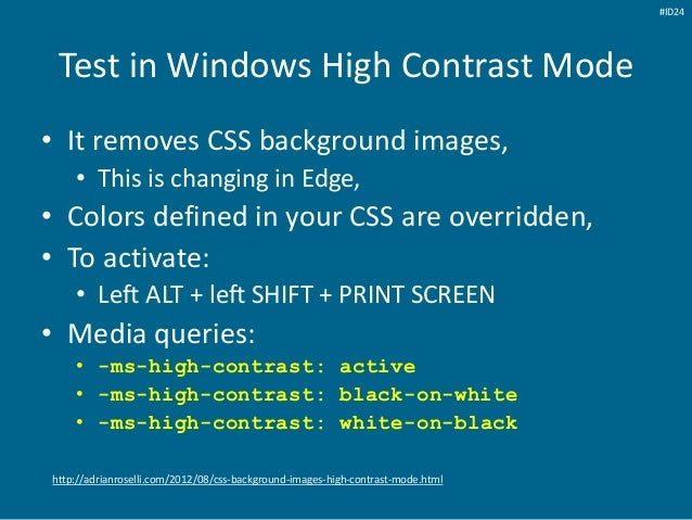 Test in Windows High Contrast Mode • It removes CSS background images, • This is changing in Edge, • Colors defined in you...