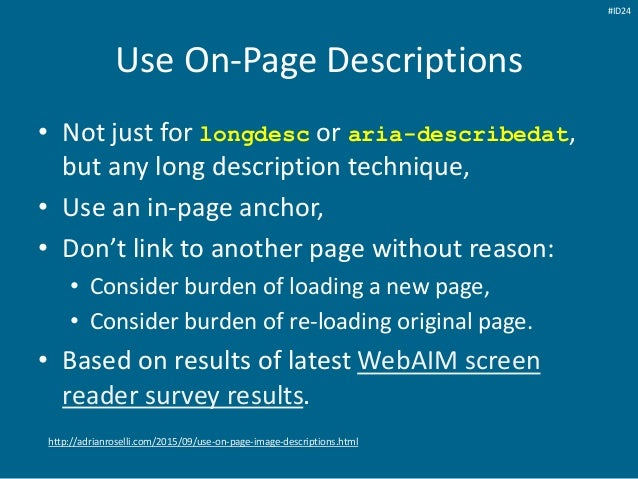 Use On-Page Descriptions • Not just for longdesc or aria-describedat, but any long description technique, • Use an in-page...