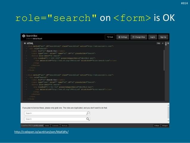 """role=""""search"""" on <form> is OK http://codepen.io/aardrian/pen/MaKbPa/ #ID24"""