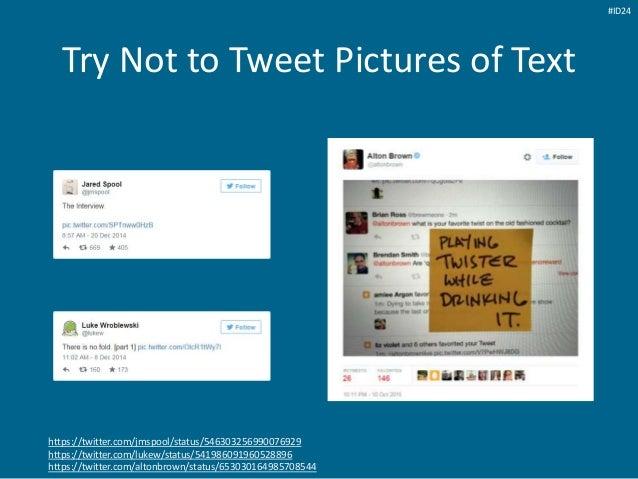 Try Not to Tweet Pictures of Text https://twitter.com/jmspool/status/546303256990076929 https://twitter.com/lukew/status/5...