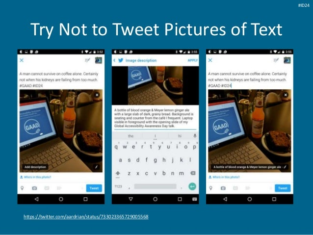 Try Not to Tweet Pictures of Text https://twitter.com/aardrian/status/733023365729005568 #ID24