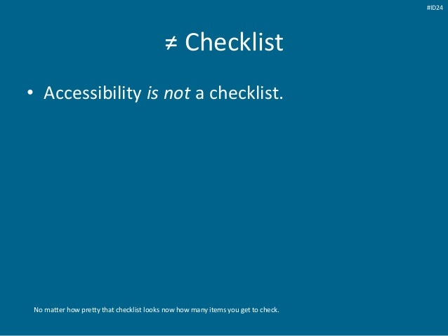 ≠ Checklist • Accessibility is not a checklist. No matter how pretty that checklist looks now how many items you get to ch...