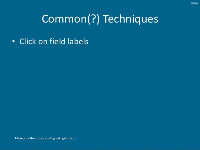 Common(?) Techniques • Click on field labels Make sure the corresponding field gets focus. #ID24