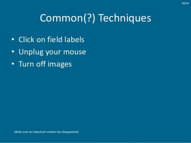 Common(?) Techniques • Click on field labels • Unplug your mouse • Turn off images Make sure no important content has disa...