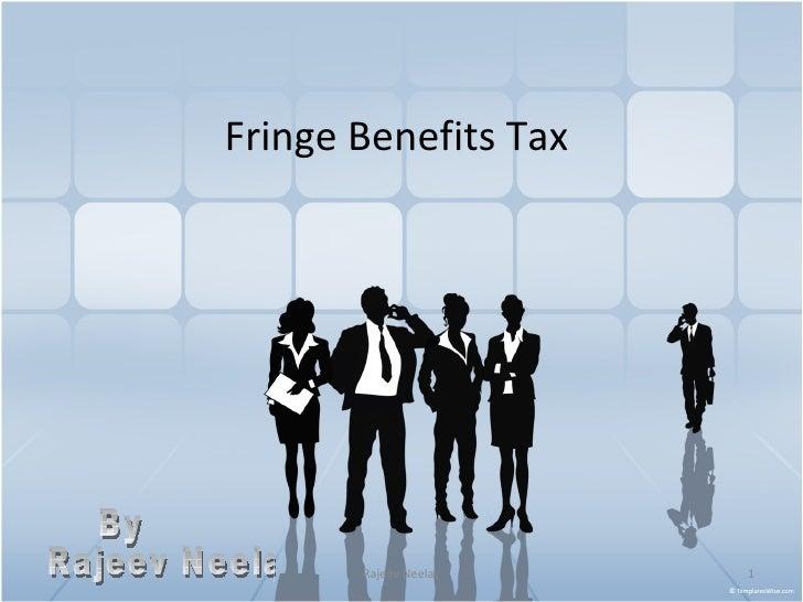 Fringe Benefits Tax  By Rajeev Neelay