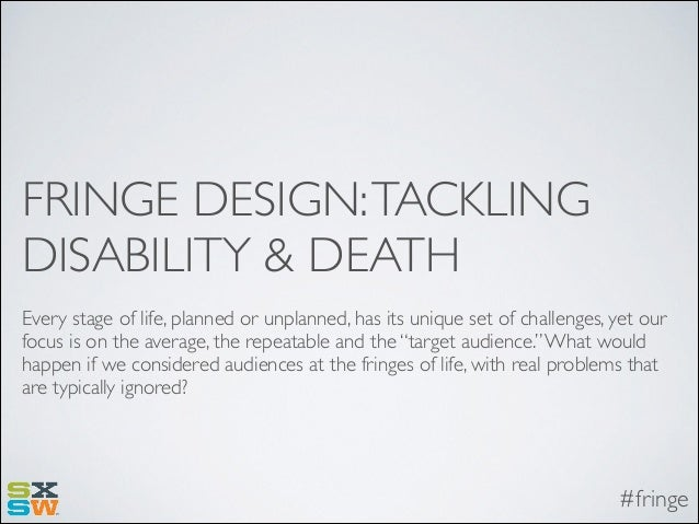 FRINGE DESIGN: TACKLING DISABILITY & DEATH Every stage of life, planned or unplanned, has its unique set of challenges, ye...