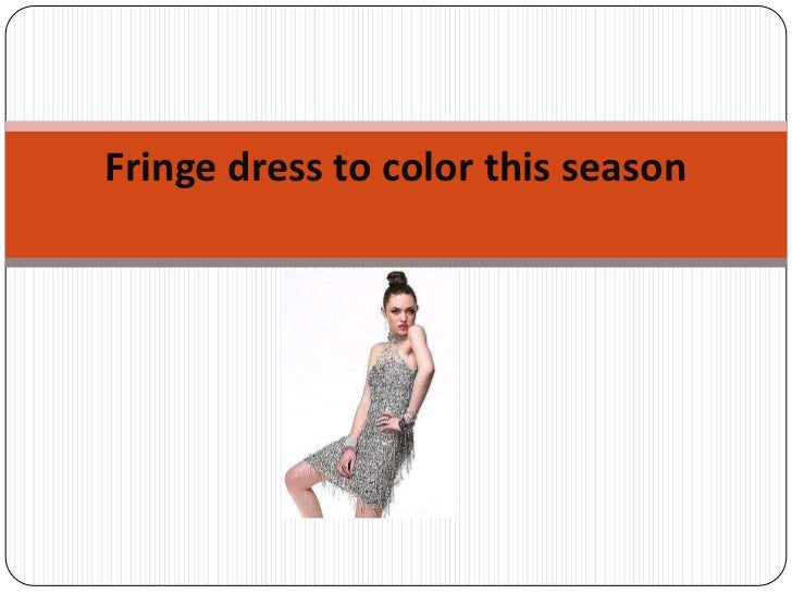 Fringe dress to color this season<br />