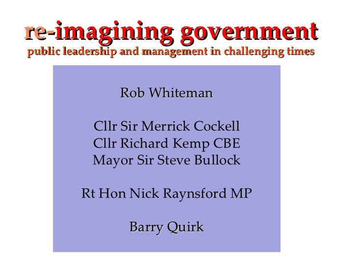 re- imagining government public leadership and management in challenging times Rob Whiteman Cllr Sir Merrick Cockell Cllr ...