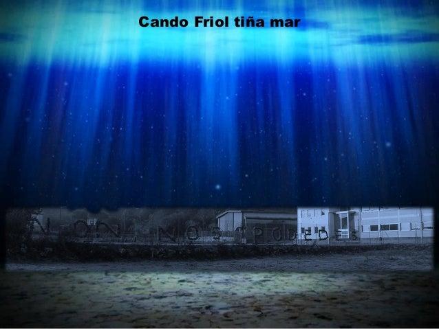 Cando Friol tiña mar
