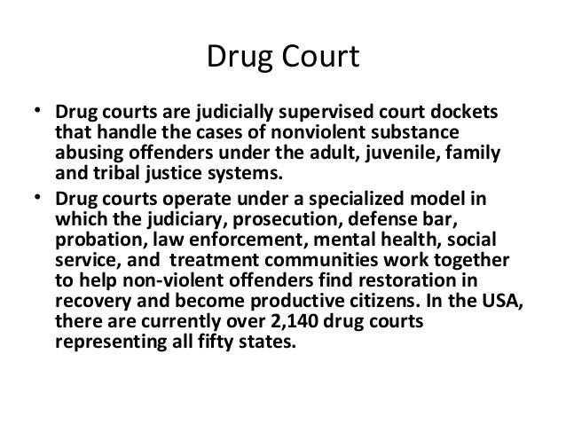 drug courts united states Drug courts integrate drug treatment services with justice system case processing  the united states justice department provides funding for drug courts detailed information is available online the national drug court institute provides training and technical assistance.