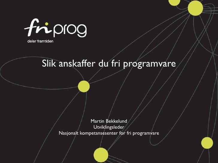 Slik anskaffer du fri programvare                       Martin Bekkelund                    Utviklingsleder     Nasjonalt ...