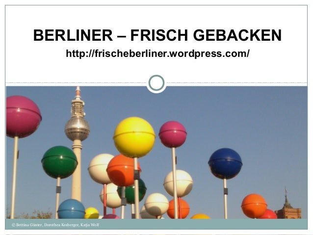 BERLINER – FRISCH GEBACKEN                             http://frischeberliner.wordpress.com/© Bettina Günter, Dorothea Kes...