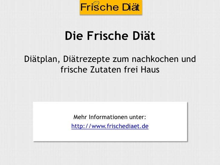 Frische Diät !         Die Frische DiätDiätplan, Diätrezepte zum nachkochen und         frische Zutaten frei Haus         ...