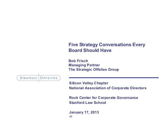 Five Strategy Conversations EveryBoard Should HaveBob FrischManaging PartnerThe Strategic Offsites GroupSilicon Valley Cha...