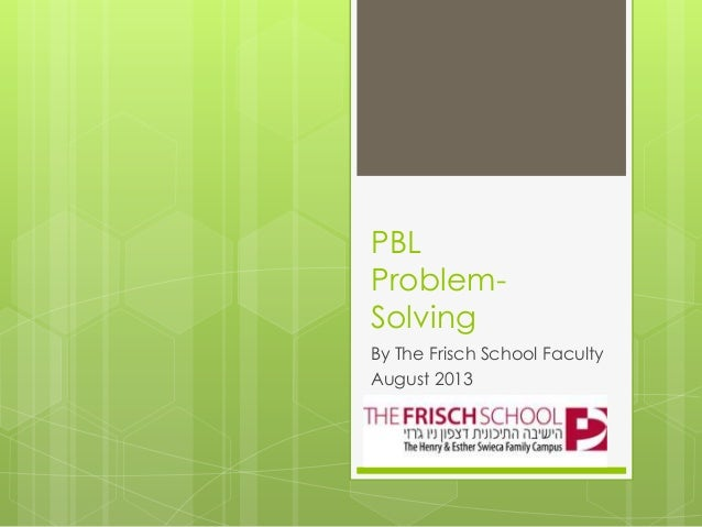PBL Problem- Solving By The Frisch School Faculty August 2013