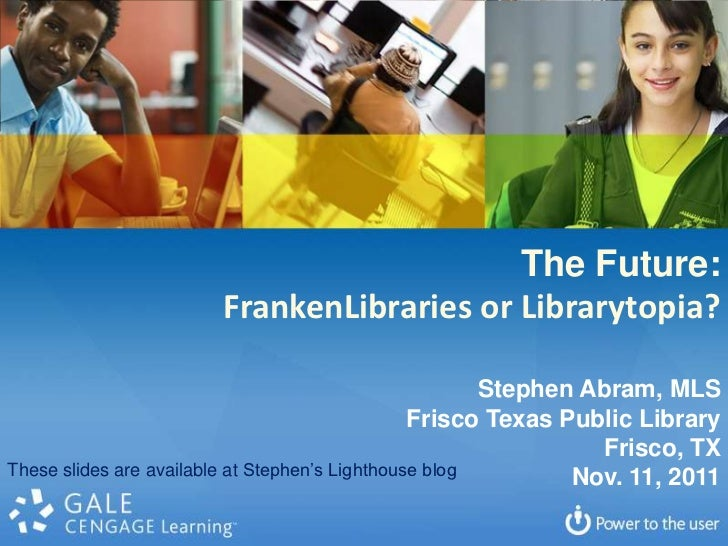 The Future:                      FrankenLibraries or Librarytopia?                                                        ...