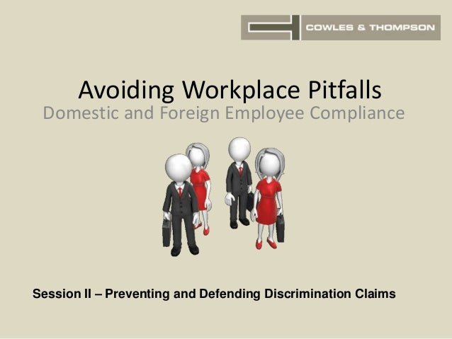 Avoiding Workplace Pitfalls Domestic and Foreign Employee Compliance Session II – Preventing and Defending Discrimination ...
