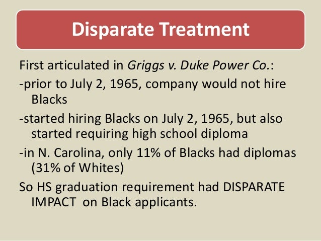 griggs v duke power company In griggs v duke power co, 401 us 424 (1971), the us supreme court held  that aptitude tests used by employers that disparately impact.