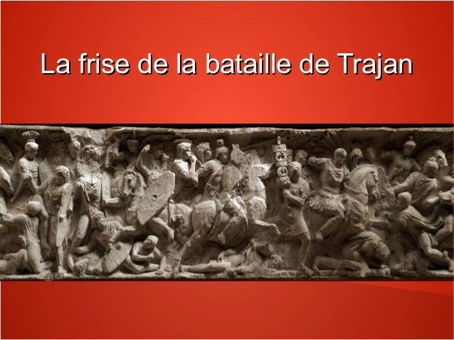 La frise de la bataille de TrajanLa frise de la bataille de Trajan