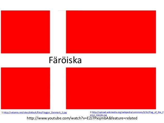 Färöiska 1:http://vetamix.net/sites/default/files/Flaggor_Danmark_2.jpg 2:http://upload.wikimedia.org/wikipedia/commons/3/...