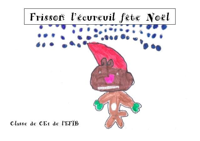 Frisson l'écureuil fête Noël Frisson l'écureuil demande expressément au lecteur de ne pas entrer dans le  Classe de CE1 de...