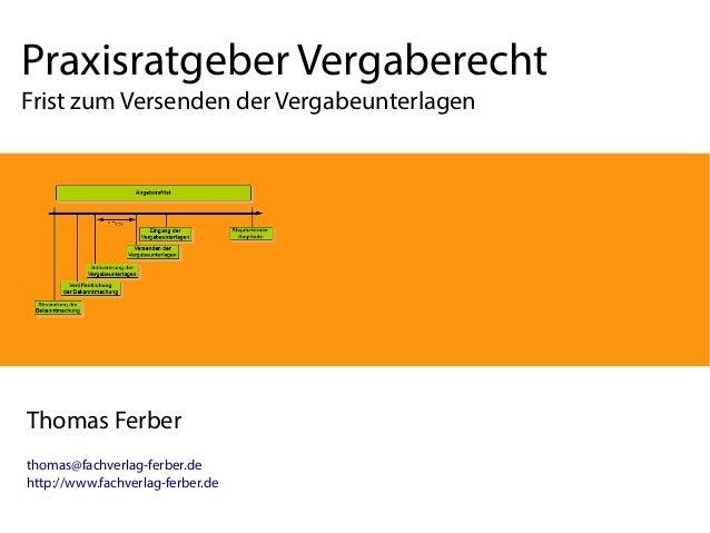 Praxisratgeber Vergaberecht Frist zum Versenden der Vergabeunterlagen  Thomas Ferber thomas@fachverlag-ferber.de http://ww...