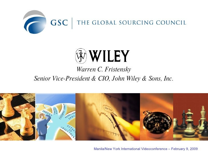 Warren C. Fristensky Senior Vice-President & CIO, John Wiley & Sons, Inc. Manila/New York International Videoconference – ...