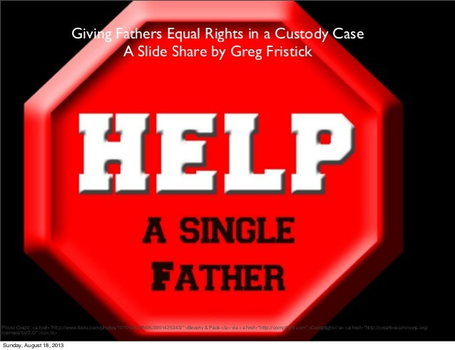 "Giving Fathers Equal Rights in a Custody Case A Slide Share by Greg Fristick Photo Credit: <a href=""http://www.flickr.com/p..."