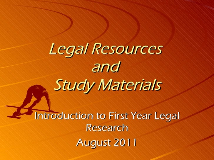 Legal Resources  and  Study Materials Introduction to First Year Legal Research August 2011
