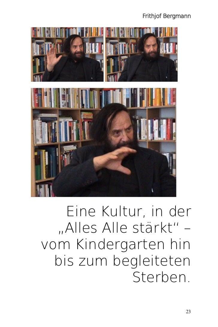 """Frithjof Bergmann    Eine Kultur, in der  """"Alles Alle stärkt"""" –vom Kindergarten hin  bis zum begleiteten              Ster..."""