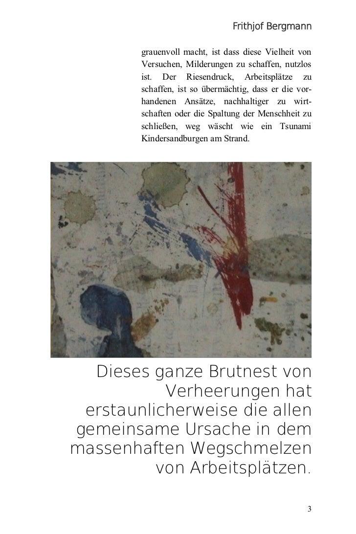 Frithjof Bergmann        grauenvoll macht, ist dass diese Vielheit von        Versuchen, Milderungen zu schaffen, nutzlos ...