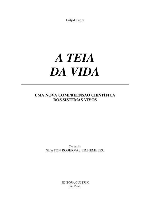 Fritjof Capra A TEIA DA VIDA UMA NOVA COMPREENSÃO CIENTÍFICA DOS SISTEMAS VIVOS Tradução NEWTON ROBERVAL EICHEMBERG EDITOR...
