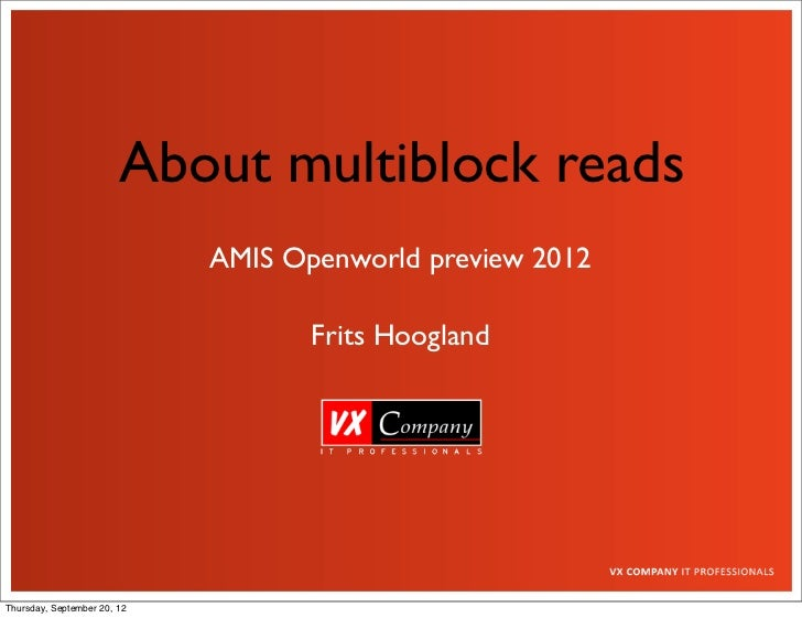 About multiblock reads                             AMIS Openworld preview 2012                                    Frits Ho...