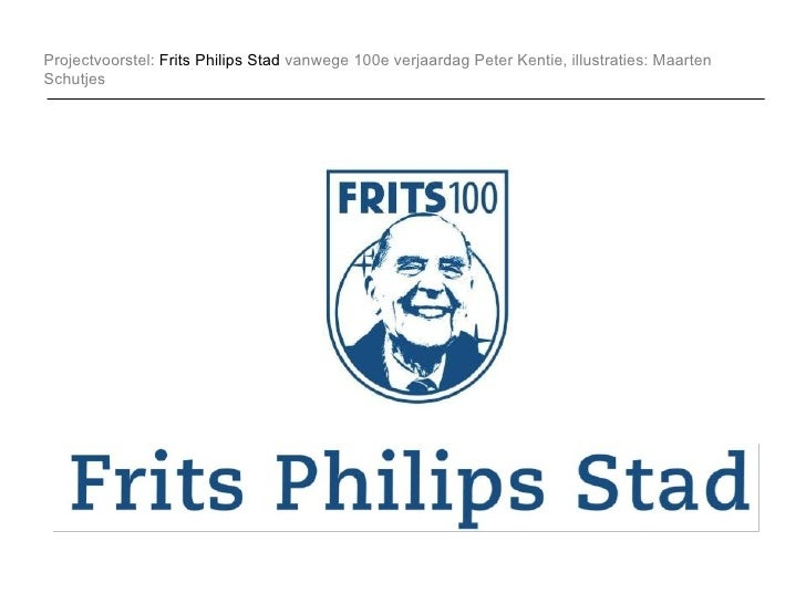 Projectvoorstel:  Frits Philips Stad  vanwege 100e verjaardag Peter Kentie, illustraties: Maarten Schutjes