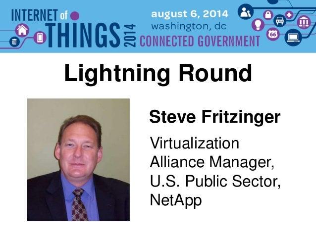 Steve Fritzinger Lightning Round Virtualization Alliance Manager, U.S. Public Sector, NetApp