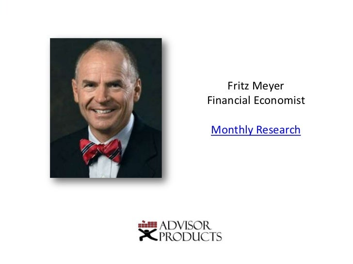 Fritz Meyer<br />Financial Economist<br />Monthly Research<br />