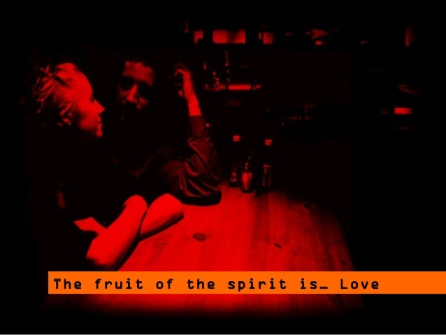 Love The fruit of the spirit is… Love