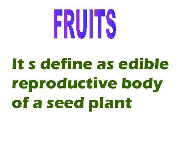 It s define as ediblereproductive bodyof a seed plant
