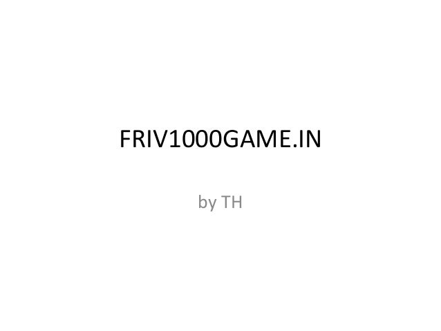 FRIV1000GAME.IN  by TH