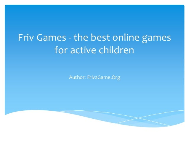 Friv Games - the best online games  for active children  Author: Friv2Game.Org