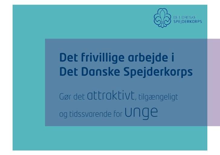 Det frivillige arbejde iDet Danske SpejderkorpsGør det attraktivt, tilgængeligtog tidssvarende for   unge