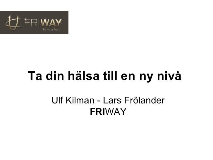 Ta din hälsa till en ny nivå  Ulf Kilman - Lars Frölander FRI WAY