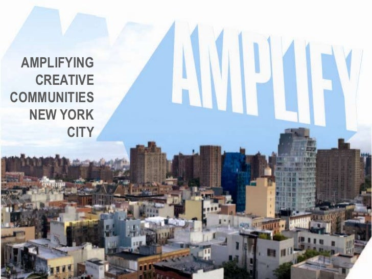 AMPLIFYING CREATIVE COMMUNITIES <br />NEW YORK CITY<br />