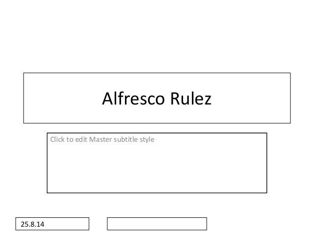 Click to edit Master subtitle style  25.8.14  Alfresco Rulez