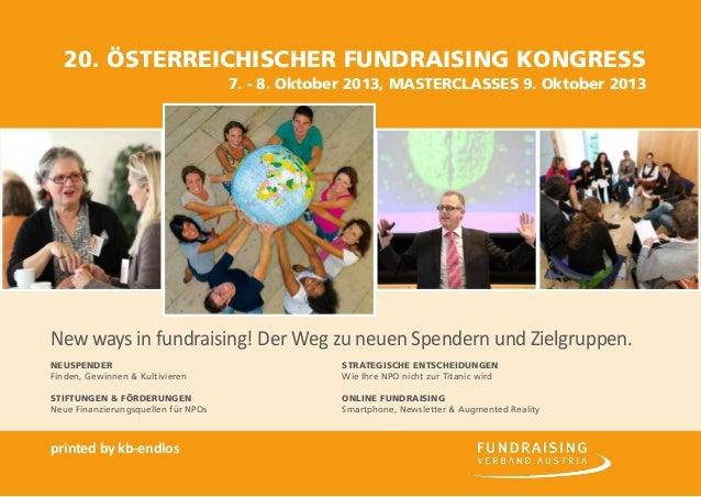 20. Österreichischer Fundraising Kongress 7. - 8. Oktober 2013, MASTERCLASSES 9. Oktober 2013 New ways in fundraising! Der...