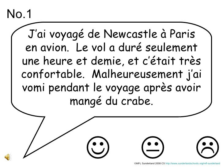 J'ai voyagé de Newcastle à Paris en avion.  Le vol a duré seulement une heure et demie, et c'était très confortable.  Malh...