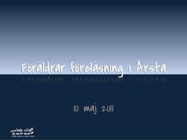 www.verbalastigar.se Föräldrar föreläsning i Årsta 10 maj 2011