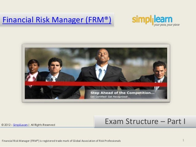 Financial Risk Manager (FRM®)© 2012 – SimpliLearn| All Rights Reserved                                                    ...