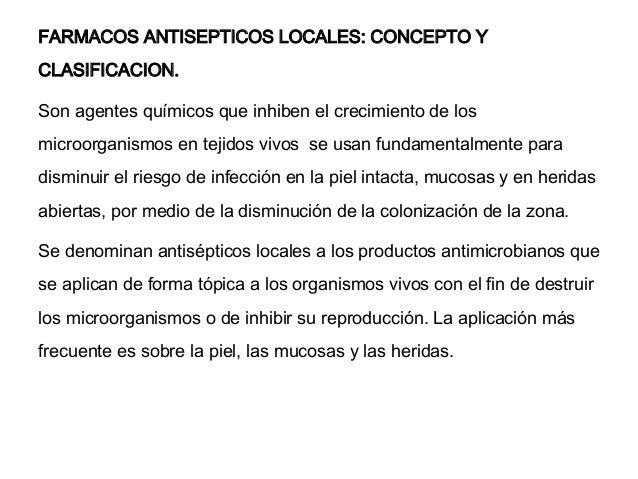 FARMACOS ANTISEPTICOS LOCALES: CONCEPTO Y CLASIFICACION. Son agentes químicos que inhiben el crecimiento de los microorgan...